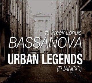 Bassanova - Urban Legends (Pjanoo)(ft. Freek Lohuis)