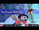 Oh Tum Se Shikayat Hain Ye Tum Humein Milte Nahi || New WhatsApp Status Video || By Homi Status