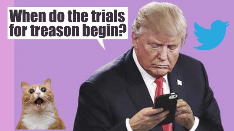 Trump: When do the trials for treason begin?