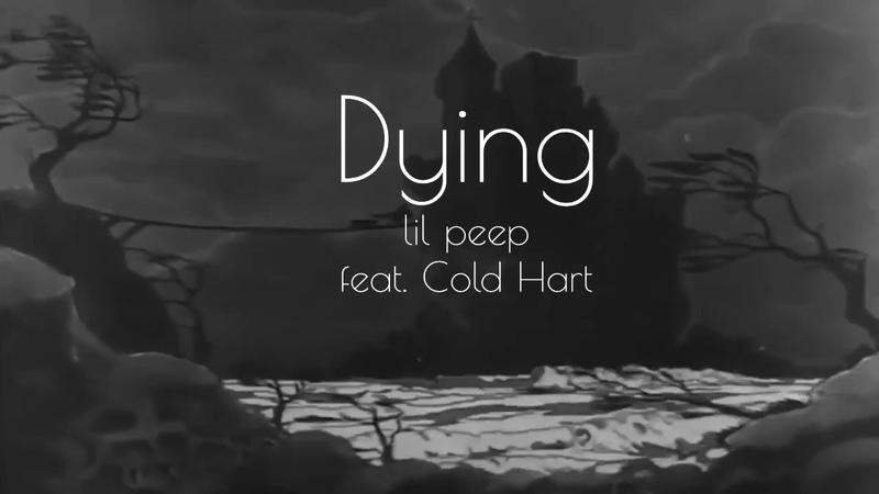 Dying Lil Peep feat Cold Hart Lyrics