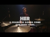 Her - A Change Is Gonna Come (Sam Cooke Cover) Live at Music Apartment
