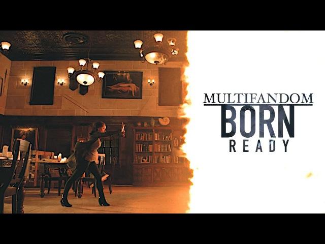 Multifandom ✘ Born Ready