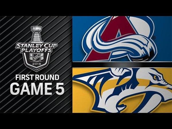 Colorado Avalanche vs Nashville Predators – Apr. 18, 2018 | Game 5 | Stanley Cup 2018. Обзор