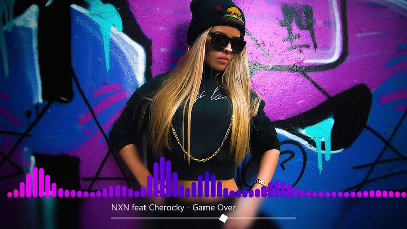 NXN feat. Cherocky - Game Over (Новинка 2019)
