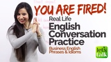 Real Life English Conversation Practice – You Are FIRED! – Learn New Business English Vocabulary
