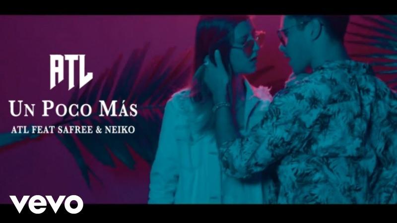 ATL - Un Poco Más ft. Safree, Neiko