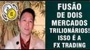 【FX TRADING CORP A FUSÃO】►PHILIP HAN resume dois mercados trilionários.