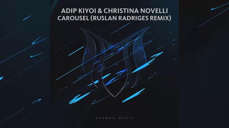 Adip Kiyoi Christina Novelli - Carousel (Ruslan Radriges Extended Remix)