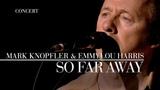 Mark Knopfler &amp Emmylou Harris - So Far Away (Real Live Roadrunning) OFFICIAL