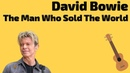 David Bowie - The Man Who Sold the World. Ukulele tutorial