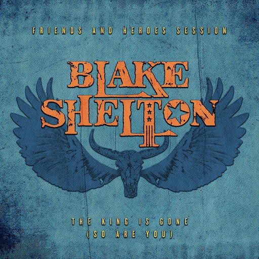 Blake Shelton альбом The King Is Gone (So Are You) [Friends and Heroes Session]