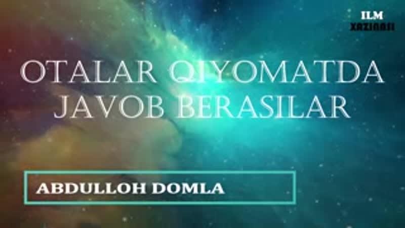 Abdulloh Domla OTALAR QIYOMATDA JAVOB BERASILAR_low.mp4