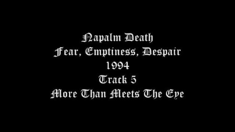 Napalm Death - Fear, Emptiness, Despair - 1994 - Track 5 More Than Meets The Eye
