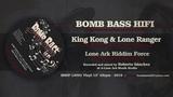 King Kong &amp Lone Ranger &amp Lone Ark Riddim Force. Bomb Bass HiFi