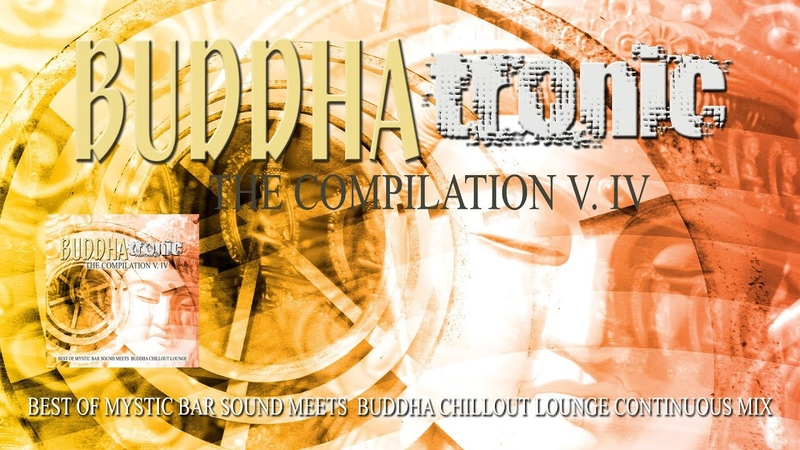 Buddhatronic The Compilation Best of Mystic Bar Sound Meets Buddha Chill Out Lounge