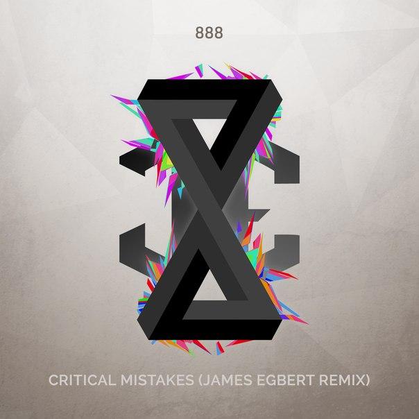 888 – Critical Mistakes (James Egbert Remix)