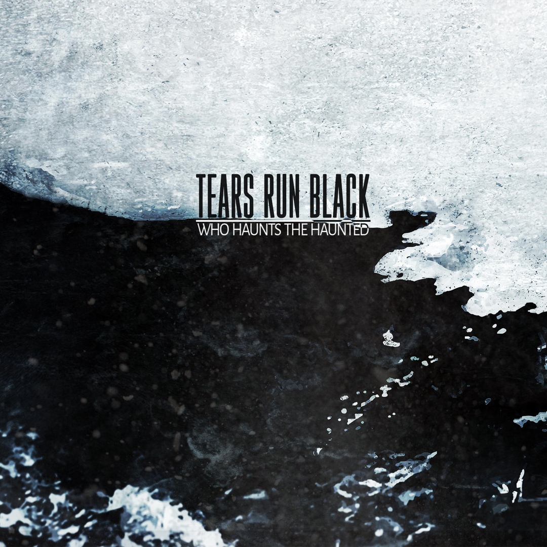 Tears Run Black - Who Haunts the Haunted (2018)