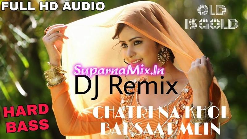 Chatri Na Khol Barsaat Mein DJ Remix Hard Bass Old Is Gold DJ