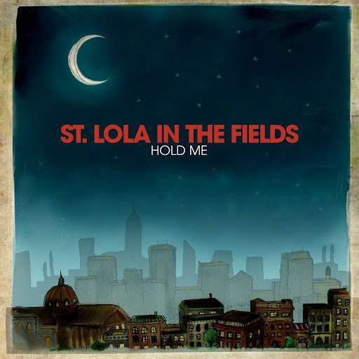 St. Lola In The Fields альбом Hold Me