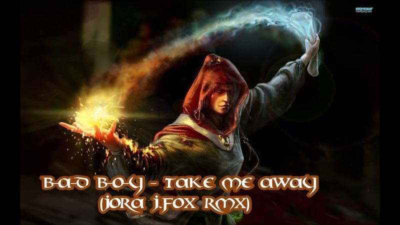 B-A-D B-O-Y - Take Me Away (Jora J.Fox Rmx)