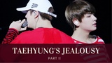 Taehyung's Jealousy part 2