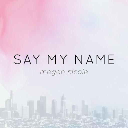 Megan Nicole альбом Say My Name