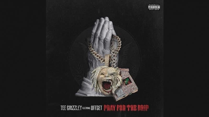 "Tee Grizzley Ft. Offset -""Pray For The Drip"" (Audio)"