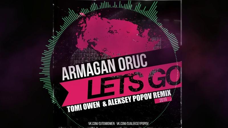 Armagan Oruc - Let's Go (Tomi Owen Aleksey Popov Remix)