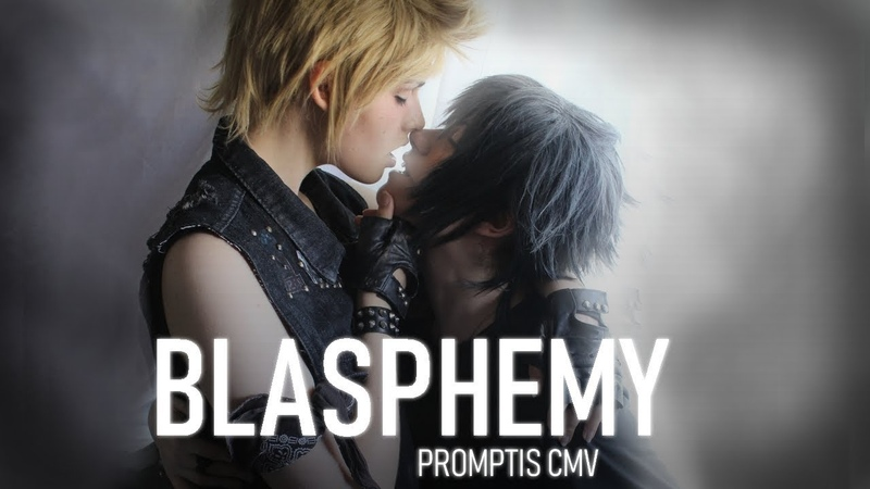 [CMV YAOI] BLASPHEMY | PROMPTIS COSPLAY VIDEO - FINAL FANTASY XV