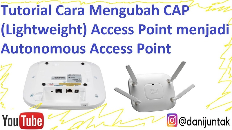 Tutorial Cara Mengubah CAP Lightweight Access Point menjadi Autonomous Access Point