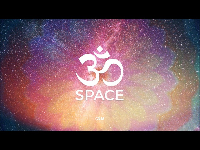 OM Space - Cosmic Om Chanting - Deep Aum Mantra Meditation | Calm