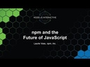 Npm and the Future of JavaScript - Laurie Voss, npm, Inc.