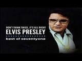 ELVIS PRESLEY - DON'T THINK TWICE IT'S ALLRIGHT - BEST OF SEVENTYONE