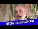 Sassarico do Bemvindo - Na Copa o Machismo Perdeu
