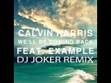 Calvin Harris - We'll Be Coming Back (feat. Example)DJ Joker Remix