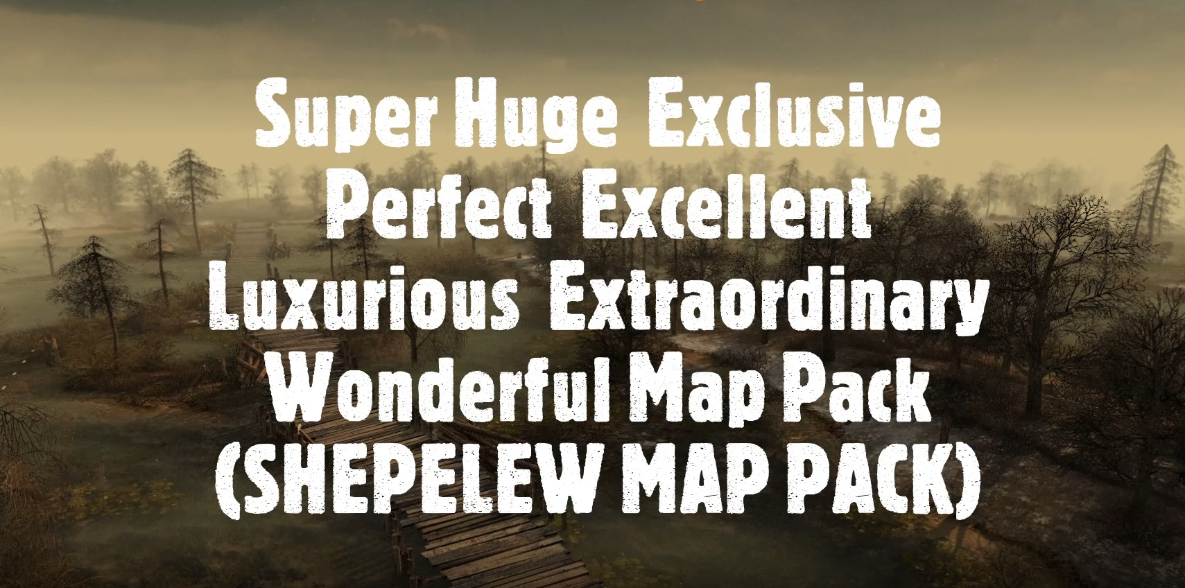 Скачать файл Super Huge  Exclusive Perfect  Excellent  Luxurious  Extraordinary Wonderful Map Pack (SHEPELEW MAP PACK)