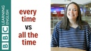 Learn the difference between 'every time' and 'all the time'