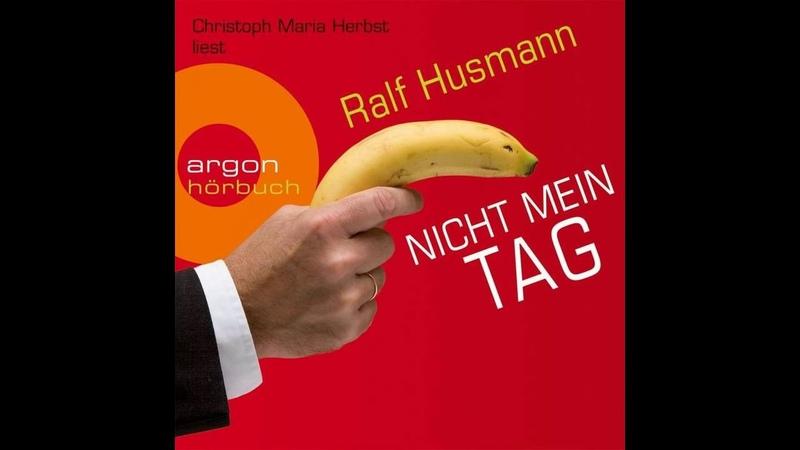 Ralf Husmann Nicht mein Tag Hörbuch Humor Roman Komplett 2017