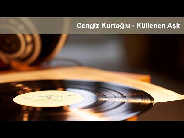 Cengiz Kurtoğlu - Küllenen Aşk (Yüksek Kalite)