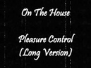On The House - Pleasure Control (Long Version)