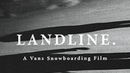 LANDLINE A Vans Snowboarding Film Snow VANS