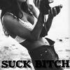 †SUCK BITCH†