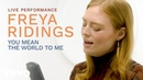Freya Ridings You Mean The World To Me Live Performance Vevo