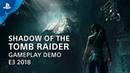 Новый геймплей Shadow of the Tomb Raider E32018
