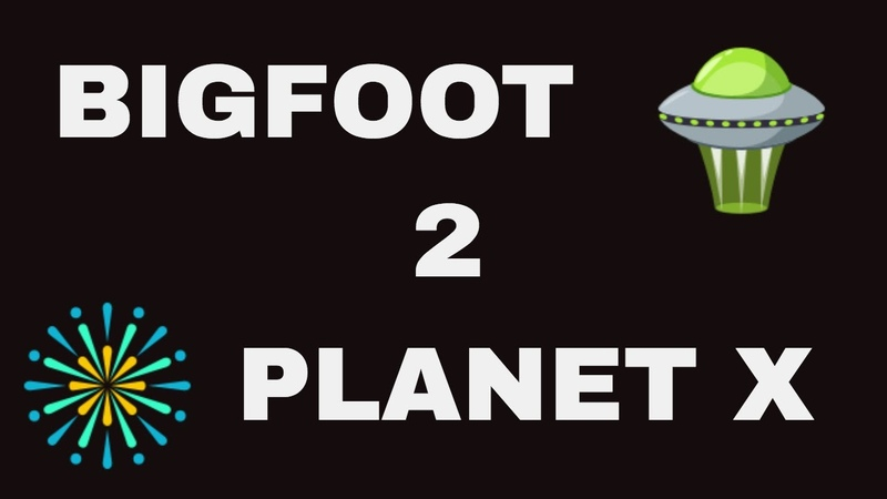 BIGFOOT 2 PLANET X are you ready