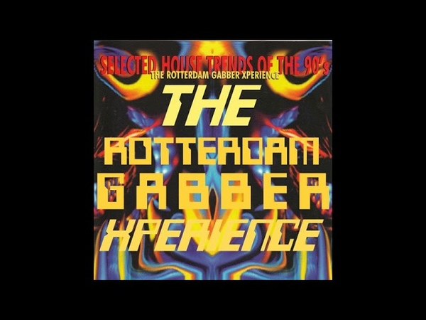 THE ROTTERDAM GABBER XPERIENCE [FULL ALBUM 57:32 MIN] THE FIRST YEARS HD HQ HIGH QUALITY