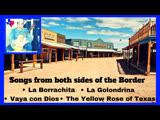 # Songs from both sides od the Border La Borrachita La Golondrina Vaya con dios Yellow Rose of Texas