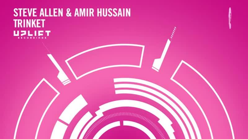 UPLIFTING TRANCE: Steve Allen Amir Hussain - Trinket (Uplift Recordings)