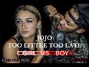 Too Little Too Late -JoJo - GIRL VS BOY - Georgia Box ft R-Tizt