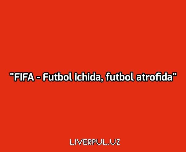 """FIFA - Futbol ichida, futbol atrofida"" (1-son) - liverpul.uz"
